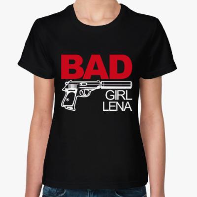 Женская футболка Плохая девочка Лена