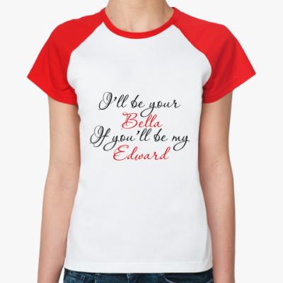 Женская футболка реглан i'll be your Bella...