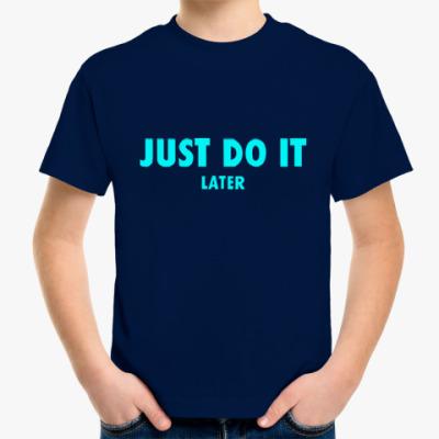 Детская футболка Just do it... later