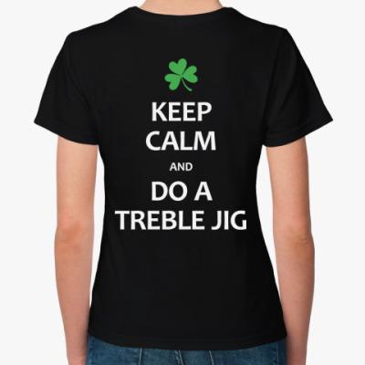 Женская футболка Keep Calm and Do a Treble Jig