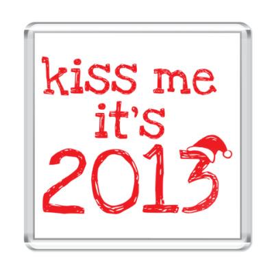 Магнит Надпись Kiss me - it's 2013!