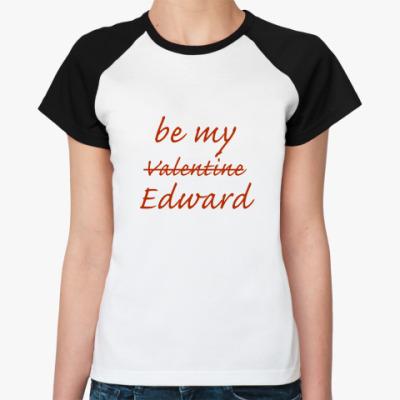 Женская футболка реглан   be my Edward