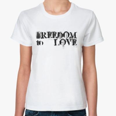 Классическая футболка FREEDOM.to.LOVE