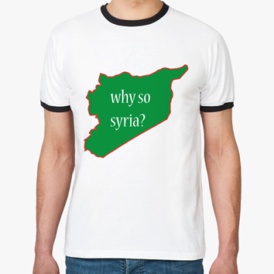 Футболка Ringer-T Why so syria (serious)?