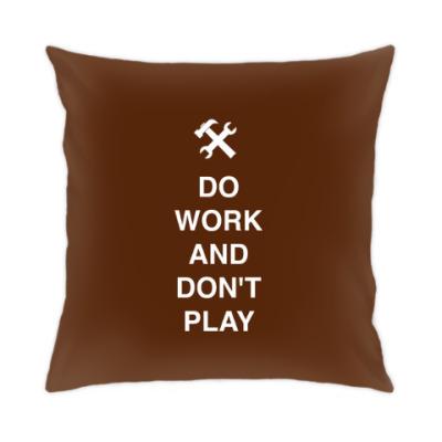 Подушка Do work and don't play