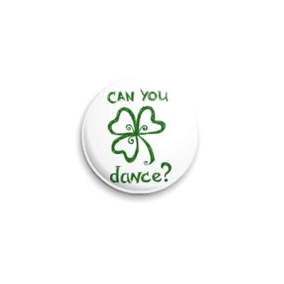 Значок 25мм Can you dance?