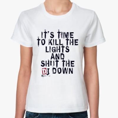 Классическая футболка Shut the DJ