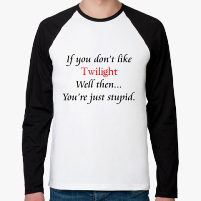 Футболка реглан с длинным рукавом If you don't like Twilight