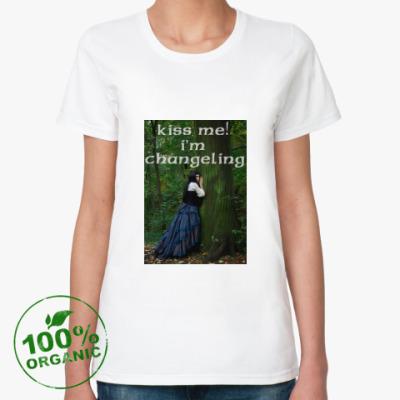 Женская футболка из органик-хлопка Женская футболка Kiss me i'm changeling
