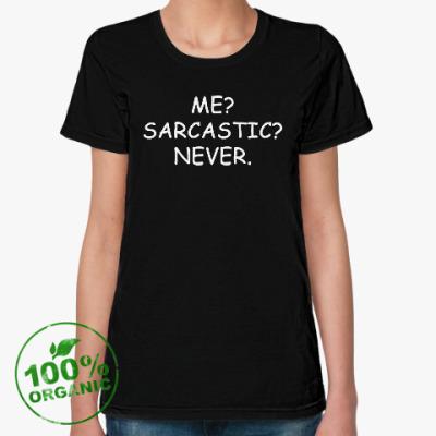 Женская футболка из органик-хлопка Me? Sarcastic? Never.