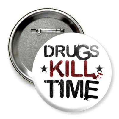 Значок 75мм DRUGS KILL TIME ( 75 мм)