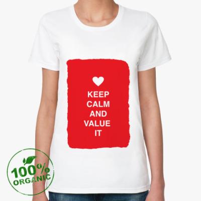 Женская футболка из органик-хлопка Keep calm and value it