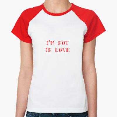 Женская футболка реглан I'm not in love