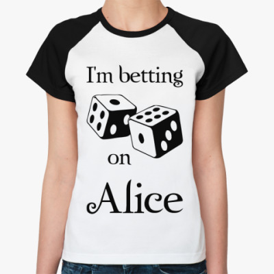 I'm betting on Alice