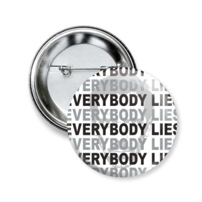 Значок 50мм Everybody Lies