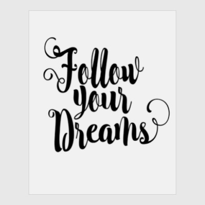 Постер Follow your dreams