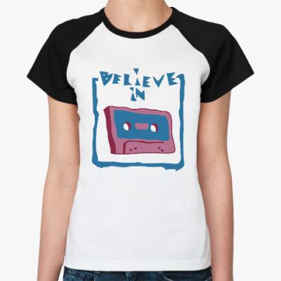 Женская футболка реглан Верю в кассеты