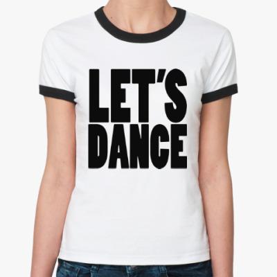 Женская футболка Ringer-T Let's dance