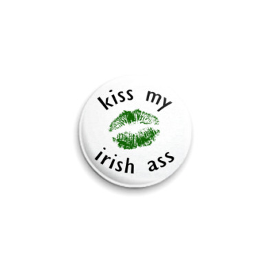 Значок 25мм  'Kiss my irish a**'