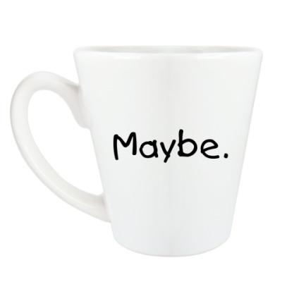 Чашка Латте  Maybe. Maybe not.