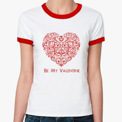 Женская футболка Ringer-T Be My Valentine