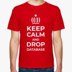 Классическая футболка Keep calm and drop database