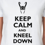 Keep calm and kneel down
